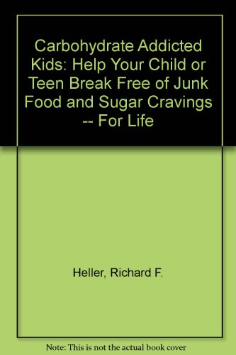 9780788169434: Carbohydrate Addicted Kids: Help Your Child or Teen Break Free of Junk Food and Sugar Cravings -- For Life