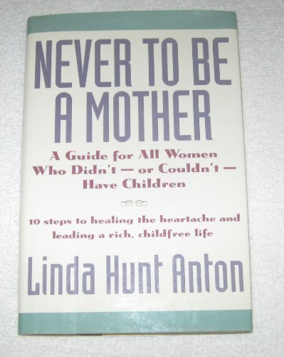 9780788169458: Never to Be a Mother: A Guide for All Women Who Didn't -- Or Couldn't -- Have Children
