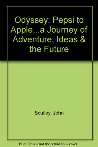 9780788169496: Odyssey: Pepsi to Apple...a Journey of Adventure, Ideas & the Future