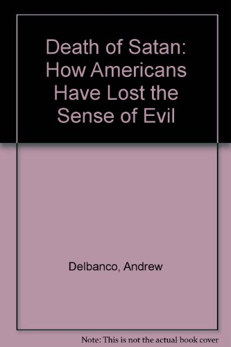 9780788169540: Death of Satan: How Americans Have Lost the Sense of Evil