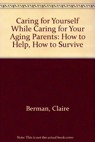 9780788169823: Caring for Yourself While Caring for Your Aging Parents: How to Help, How to Survive