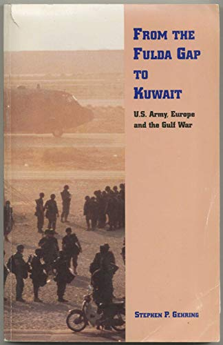 9780788173325: From The Fulda Gap To Kuwait: U.s. Army, Europe And The Gulf War