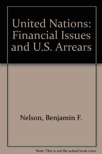 United Nations: Financial Issues and U.S. Arrears: Benjamin F. Nelson