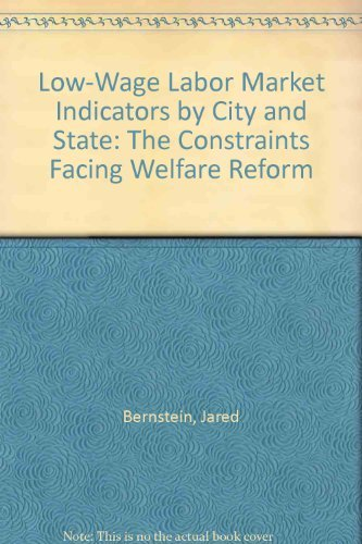 Low-Wage Labor Market Indicators by City and State: The Constraints Facing Welfare Reform: Jared ...
