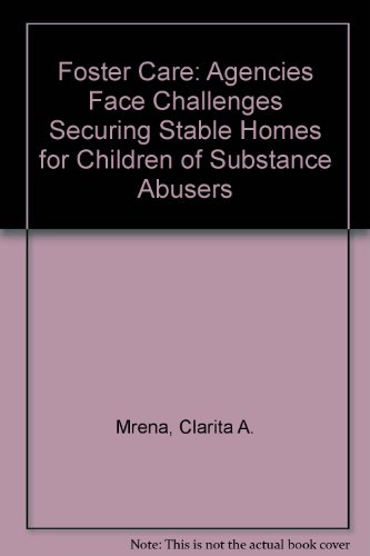 Foster Care: Agencies Face Challenges Securing Stable Homes for Children of Substance Abusers: ...