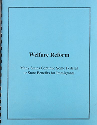 Welfare Reform: Many States Continue Some Federal or State Benefits for Immigrants: Mark V. Nadel