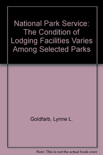 National Park Service: The Condition of Lodging Facilities Varies Among Selected Parks: Lynne L. ...