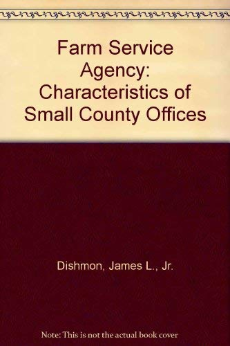 Farm Service Agency: Characteristics of Small County Offices: James L., Jr. Dishmon