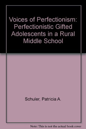 Voices of Perfectionism: Perfectionistic Gifted Adolescents in a Rural Middle School: Schuler, ...