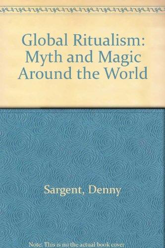 9780788190230: Global Ritualism: Myth and Magic Around the World