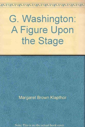 9780788190674: G. Washington: A Figure Upon the Stage