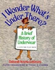 9780788190803: I Wonder What's under There?: A Brief History of Underwear: A Lift-the-Flap Book