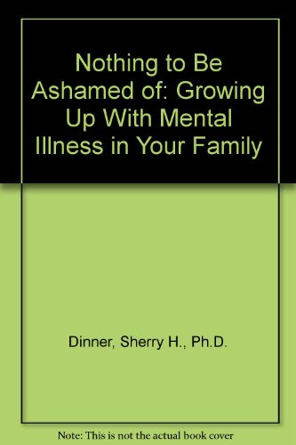 9780788190933: Nothing to Be Ashamed of: Growing Up With Mental Illness in Your Family