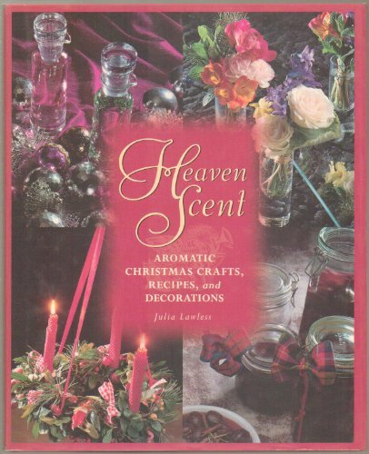 9780788190957: Heaven Scent: Aromatic Christmas Crafts, Recipes, and Decorations