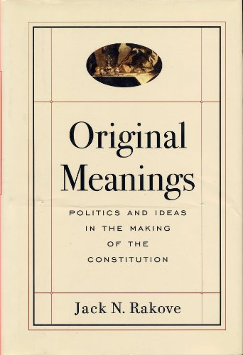 9780788191992: Original Meanings: Politics and Ideas in the Making of the Constitution