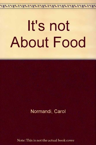 It's Not About Food: Carol Emery Normandi, Laurelee Roark