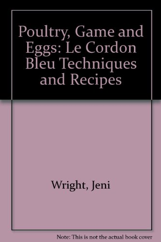 Poultry, Game and Eggs: Le Cordon Bleu Techniques and Recipes (0788192884) by Jeni Wright; Eric Treuille