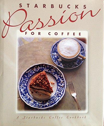 Starbucks Passion for Coffee: A Starbucks Coffee Cookbook: Dave Olsen, John Phillip Carroll, Lora ...