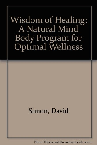 Wisdom of Healing: A Natural Mind Body Program for Optimal Wellness (0788193120) by David Simon