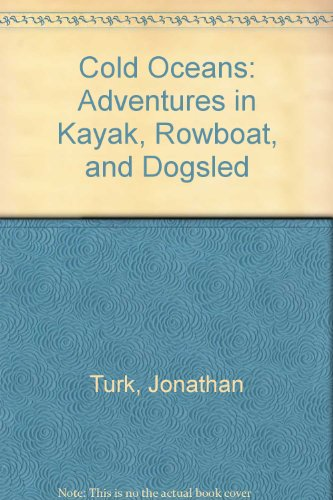 9780788193132: Cold Oceans: Adventures in Kayak, Rowboat, and Dogsled