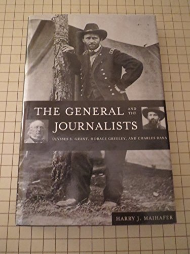 9780788194818: General and the Journalists: Ulysses S. Grant, Horace Greeley, and Charles Dana