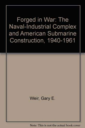 9780788195006: Forged in War: The Naval-Industrial Complex and American Submarine Construction, 1940-1961
