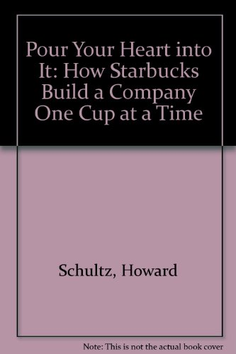 9780788195334: Pour Your Heart into It: How Starbucks Build a Company One Cup at a Time