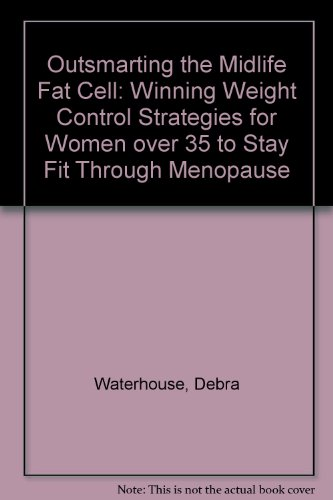9780788195402: Outsmarting the Midlife Fat Cell: Winning Weight Control Strategies for Women over 35 to Stay Fit Through Menopause