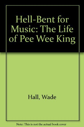 9780788196225: Hell-Bent for Music: The Life of Pee Wee King