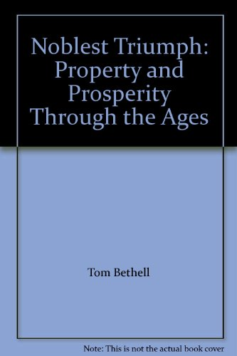 9780788197758: Noblest Triumph: Property and Prosperity Through the Ages