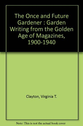 9780788198540: The Once and Future Gardener : Garden Writing from the Golden Age of Magazines, 1900-1940