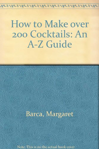 9780788198618: How to Make over 200 Cocktails: An A-Z Guide