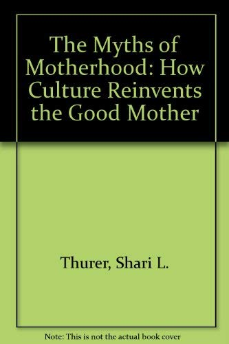 9780788198977: The Myths of Motherhood: How Culture Reinvents the Good Mother