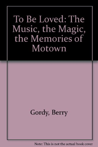9780788199066: To Be Loved: The Music, the Magic, the Memories of Motown