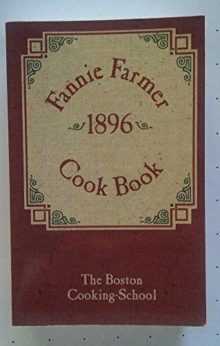 The Original Fannie Farmer 1896 Cook Book: Farmer, Fannie