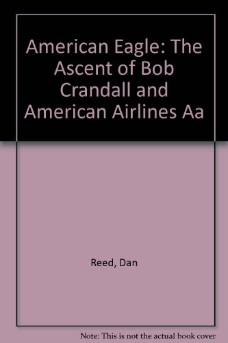 9780788199752: American Eagle: The Ascent of Bob Crandall and American Airlines Aa