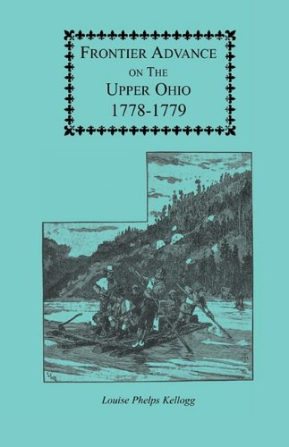Frontier Advance on the Upper Ohio, 1778-1779: Louise Phelps Kellogg