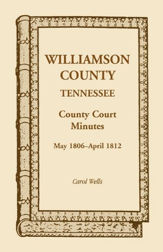 9780788400728: Williamson County, Tennessee, County Court Minutes, May 1806 - April 1812