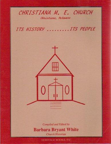 Christiana M. E. Church: Its History, Its People (Christiana, Delaware): Barbara Bryant White