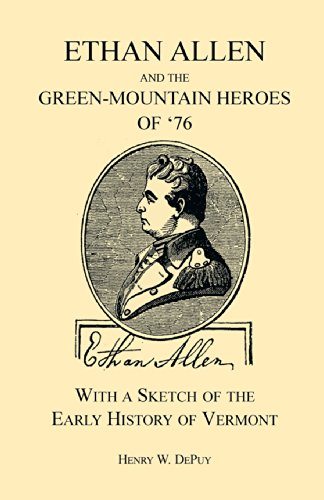 Ethan Allen and the Green-Mountain Heroes of '76: Henry W. DePuy