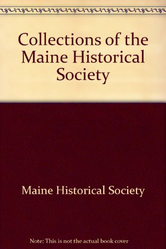 COLLECTIONS OF THE MAINE HISTORICAL SOCIETY. Volume IV: Maine Historical Society