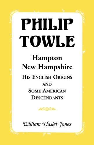 9780788401909: Philip Towle, Hampton, New HampshireHis English Origins and Some American Descendants