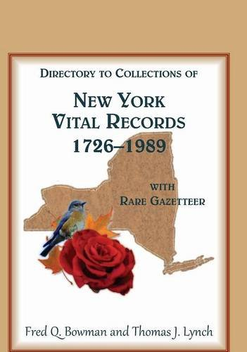 DIRECTORY TO COLLECTIONS OF NEW YORK VITAL RECORDS 1726 - 1989, With Rare Gazetteer: Bowman, Fred Q...