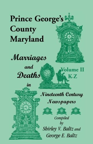9780788402821: Prince George's County, Maryland, Marriages and Deaths in Nineteenth Century Newspapers, Volume II: K through Z