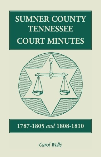 Sumner County, Tennessee, Court Minutes, 1787-1805 and 1808-1810: Carol Wells