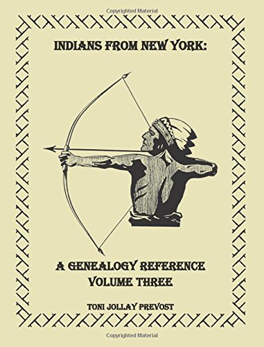 Indians from New York: A Genealogy Reference, Volume 3: Toni Jollay Prevost