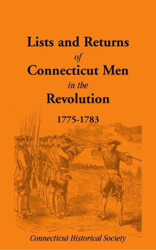 Lists and Returns of Connecticut Men in the Revolution, 1775-1783: Connecticut Historical Society ...