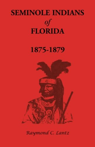 9780788403330: Seminole Indians of Florida: 1875-1879