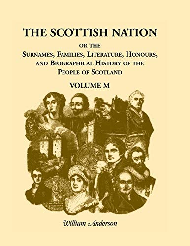 The Scottish Nation; Or the Surnames, Families,: REV William Anderson