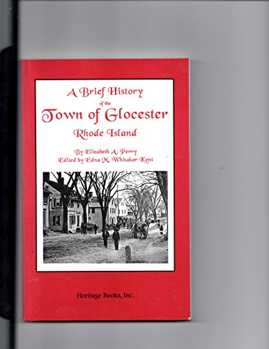9780788403897: A brief history of the town of Glocester, Rhode Island: Preceded by sketch of the territory while a part of Providence